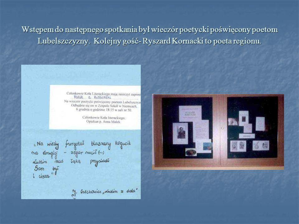 Wstępem do następnego spotkania był wieczór poetycki poświęcony poetom Lubelszczyzny. Kolejny gość- Ryszard Kornacki to poeta regionu.