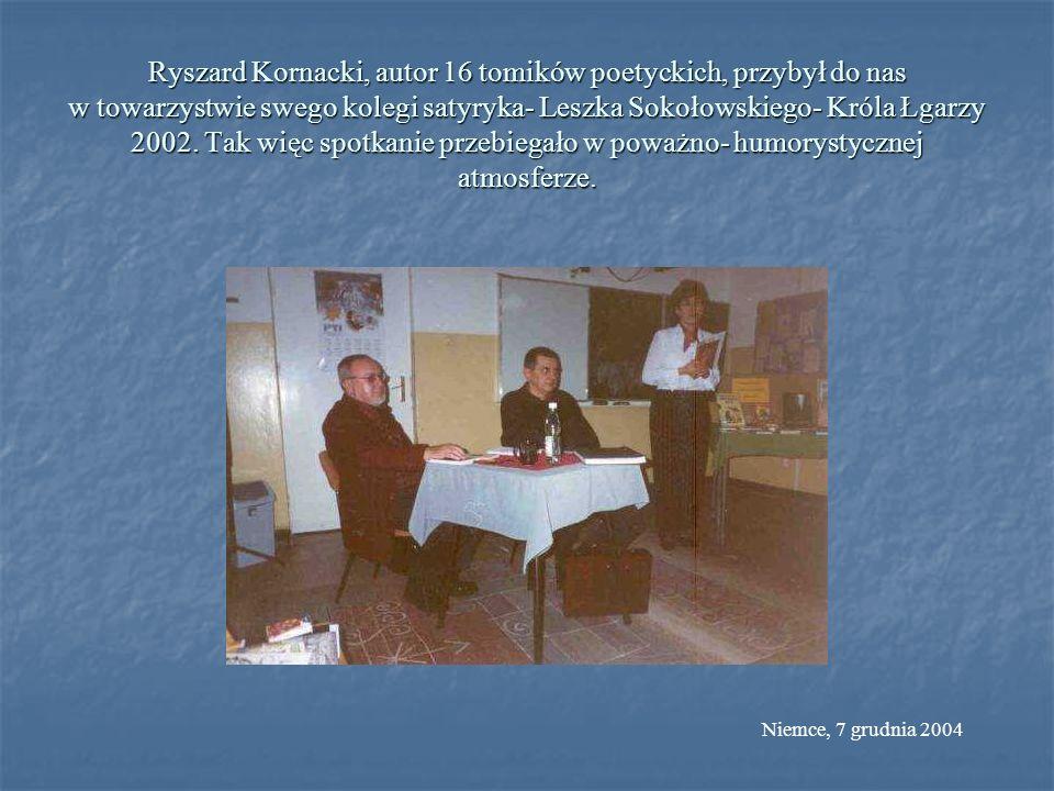 Ryszard Kornacki, autor 16 tomików poetyckich, przybył do nas w towarzystwie swego kolegi satyryka- Leszka Sokołowskiego- Króla Łgarzy 2002. Tak więc