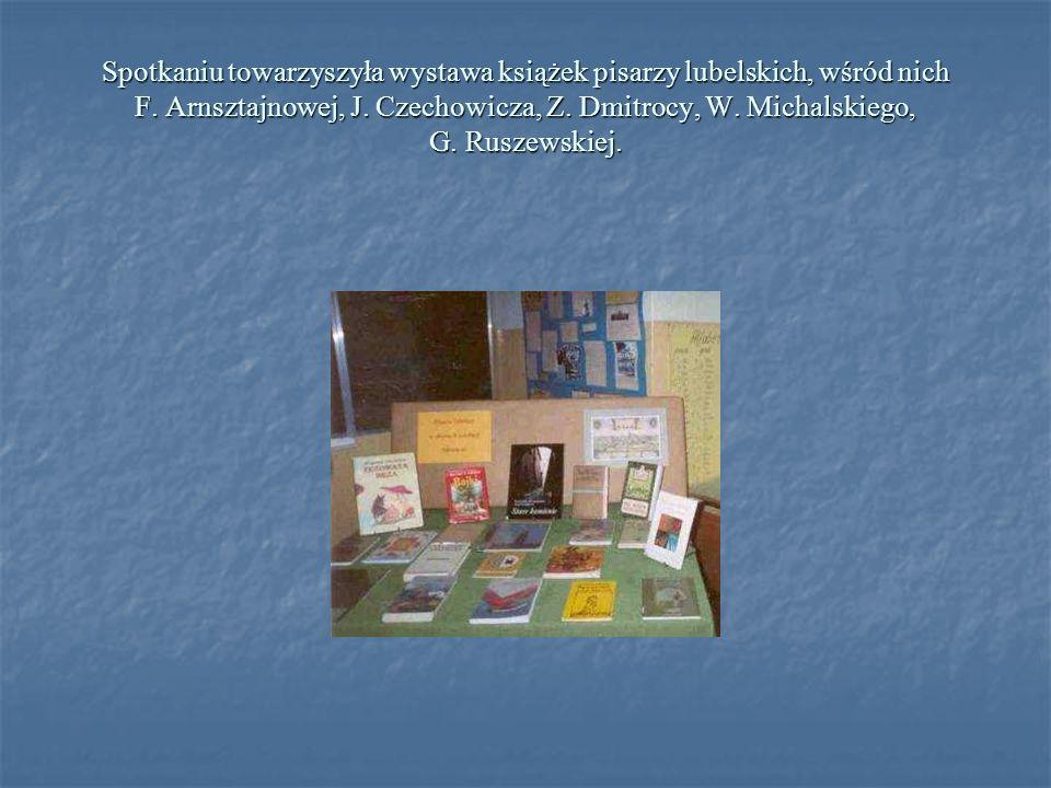 Spotkaniu towarzyszyła wystawa książek pisarzy lubelskich, wśród nich F. Arnsztajnowej, J. Czechowicza, Z. Dmitrocy, W. Michalskiego, G. Ruszewskiej.