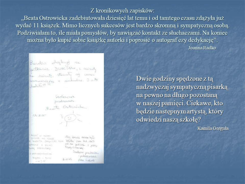 Z kronikowych zapisków: Beata Ostrowicka zadebiutowała dziesięć lat temu i od tamtego czasu zdążyła już wydać 11 książek. Mimo licznych sukcesów jest