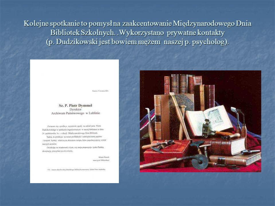 Kolejne spotkanie to pomysł na zaakcentowanie Międzynarodowego Dnia Bibliotek Szkolnych..Wykorzystano prywatne kontakty (p. Dudzikowski jest bowiem mę
