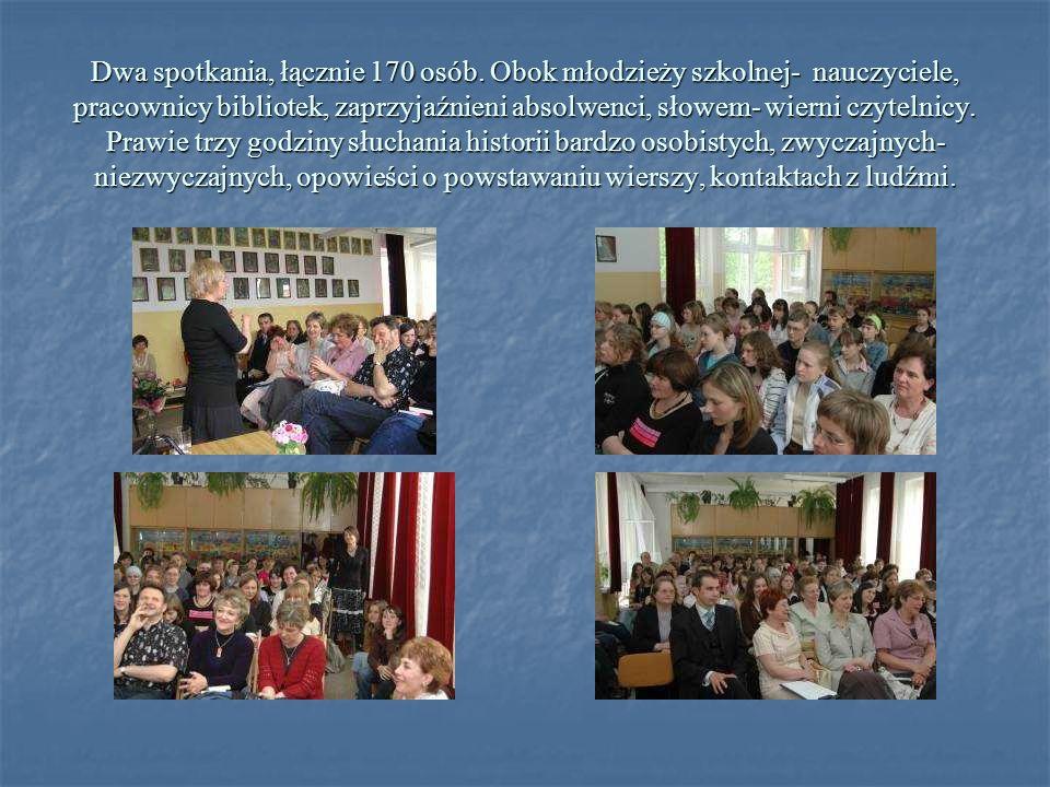 Dwa spotkania, łącznie 170 osób. Obok młodzieży szkolnej- nauczyciele, pracownicy bibliotek, zaprzyjaźnieni absolwenci, słowem- wierni czytelnicy. Pra