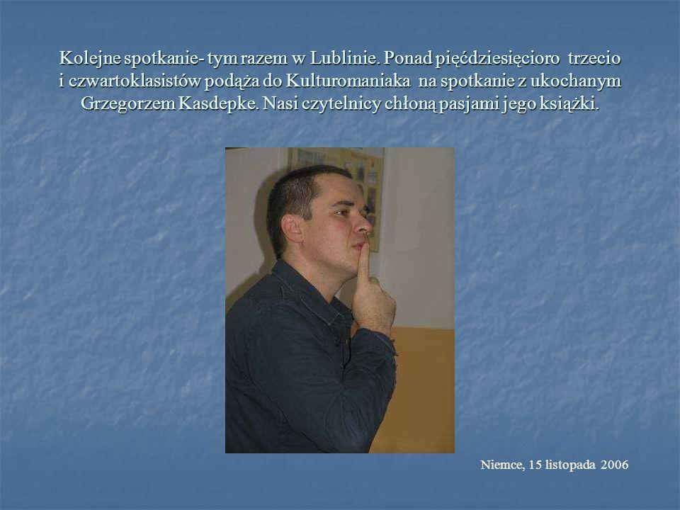 Kolejne spotkanie- tym razem w Lublinie. Ponad pięćdziesięcioro trzecio i czwartoklasistów podąża do Kulturomaniaka na spotkanie z ukochanym Grzegorze