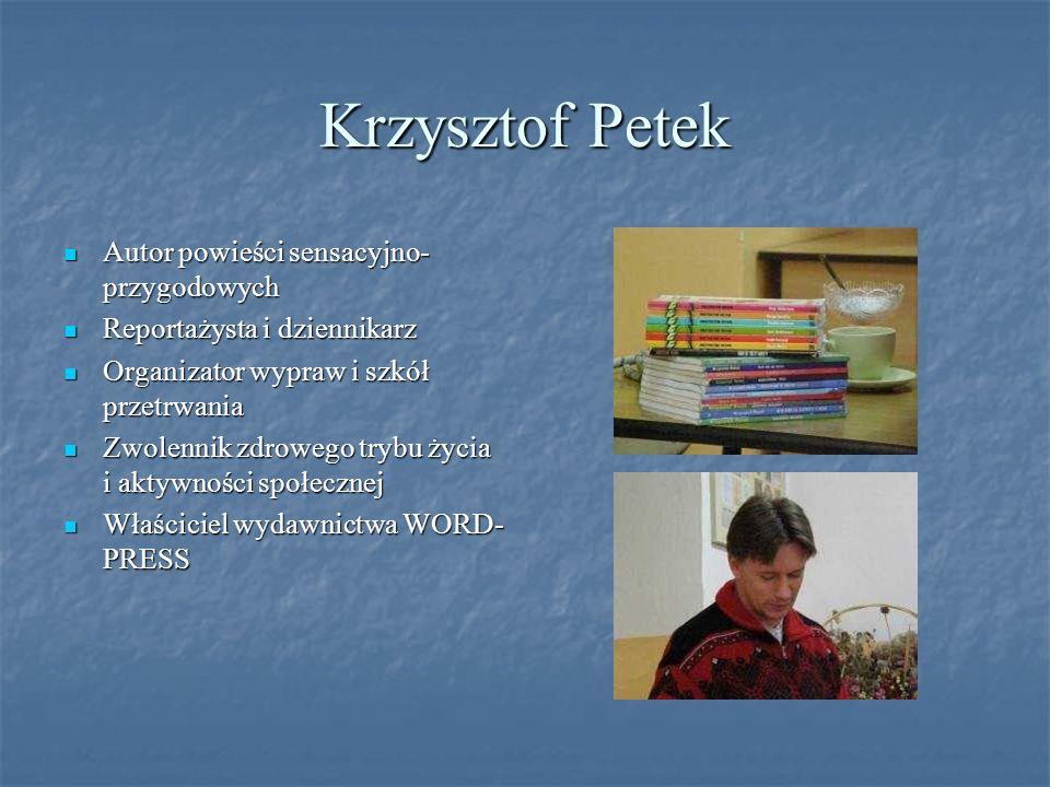 Krzysztof Petek Autor powieści sensacyjno- przygodowych Autor powieści sensacyjno- przygodowych Reportażysta i dziennikarz Reportażysta i dziennikarz