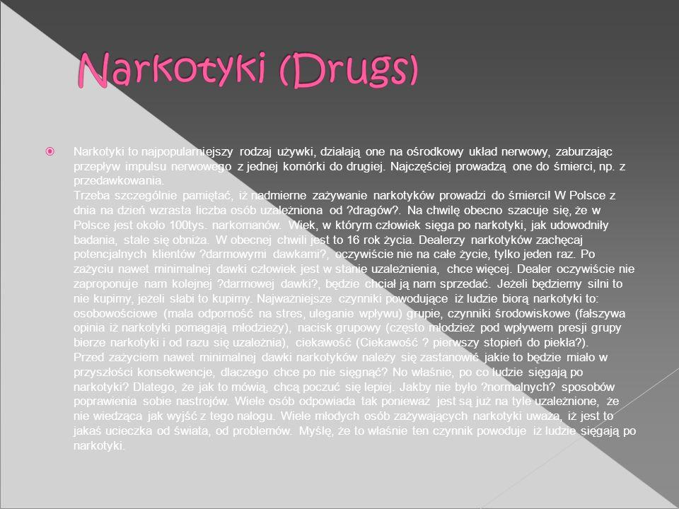 Narkotyki to najpopularniejszy rodzaj używki, działają one na ośrodkowy układ nerwowy, zaburzając przepływ impulsu nerwowego z jednej komórki do drugiej.
