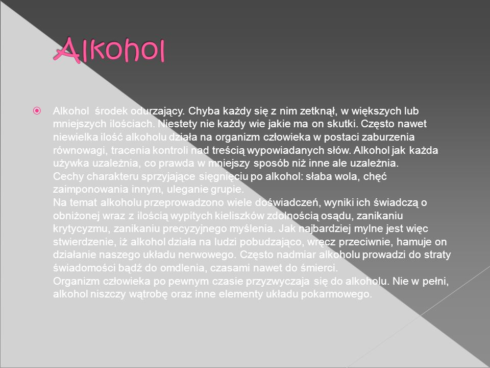 Alkohol środek odurzający. Chyba każdy się z nim zetknął, w większych lub mniejszych ilościach. Niestety nie każdy wie jakie ma on skutki. Często nawe