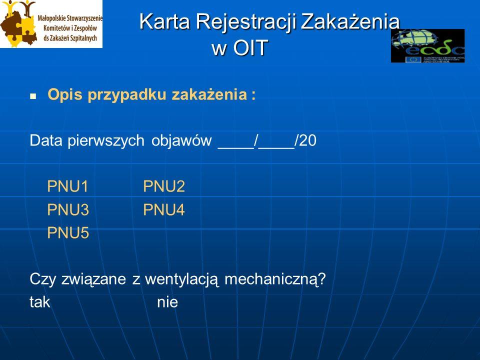 Karta Rejestracji Zakażenia w OIT Karta Rejestracji Zakażenia w OIT Opis przypadku zakażenia : Data pierwszych objawów ____/____/20 PNU1 PNU2 PNU3 PNU4 PNU5 Czy związane z wentylacją mechaniczną.