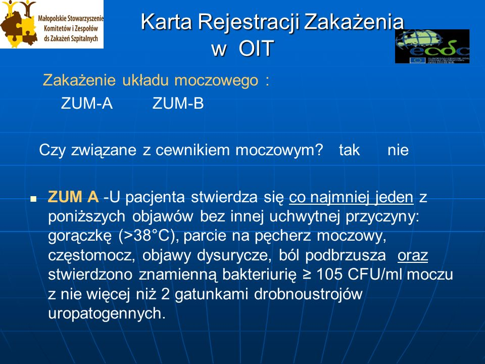 Karta Rejestracji Zakażenia w OIT Karta Rejestracji Zakażenia w OIT Zakażenie układu moczowego : ZUM-A ZUM-B Czy związane z cewnikiem moczowym.