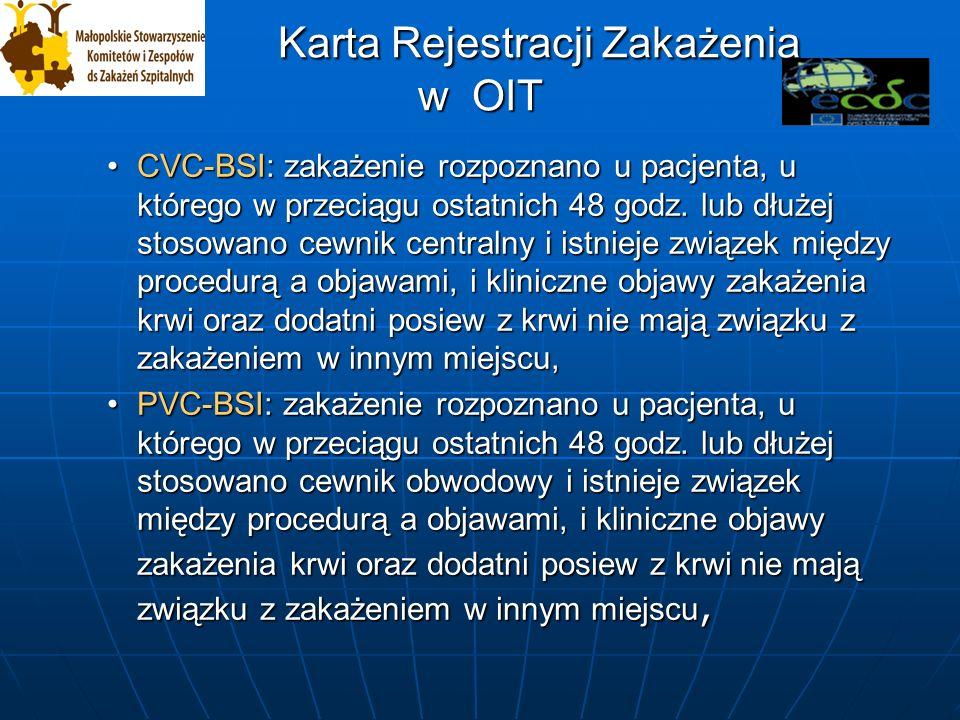 Karta Rejestracji Zakażenia w OIT Karta Rejestracji Zakażenia w OIT CVC-BSI: zakażenie rozpoznano u pacjenta, u którego w przeciągu ostatnich 48 godz.