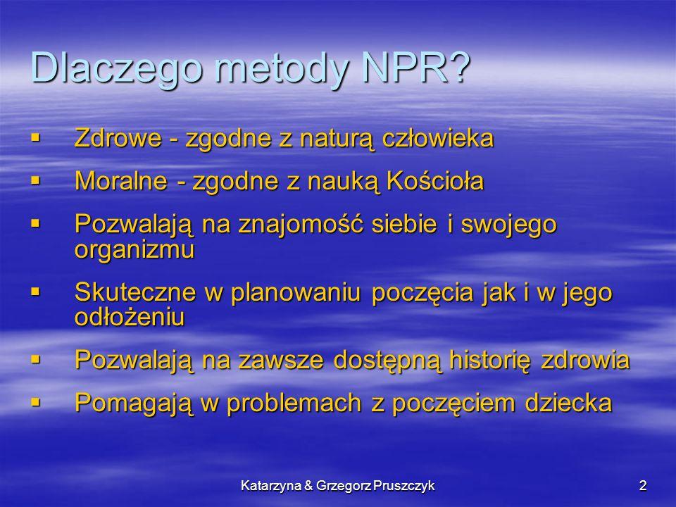 Katarzyna & Grzegorz Pruszczyk2 Dlaczego metody NPR? Zdrowe - zgodne z naturą człowieka Zdrowe - zgodne z naturą człowieka Moralne - zgodne z nauką Ko