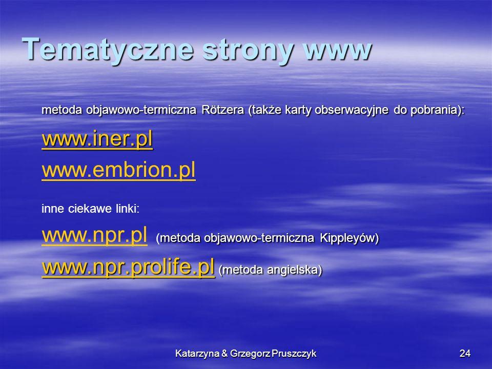 Katarzyna & Grzegorz Pruszczyk24 Tematyczne strony www metoda objawowo-termiczna Rötzera (także karty obserwacyjne do pobrania): www.iner.pl www.embri