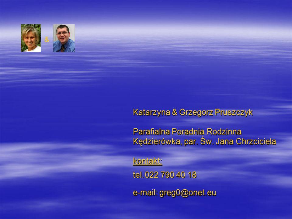 Katarzyna & Grzegorz Pruszczyk Parafialna Poradnia Rodzinna Kędzierówka, par. Św. Jana Chrzciciela kontakt: tel. 022 790 40 18 e-mail: greg0@onet.eu &