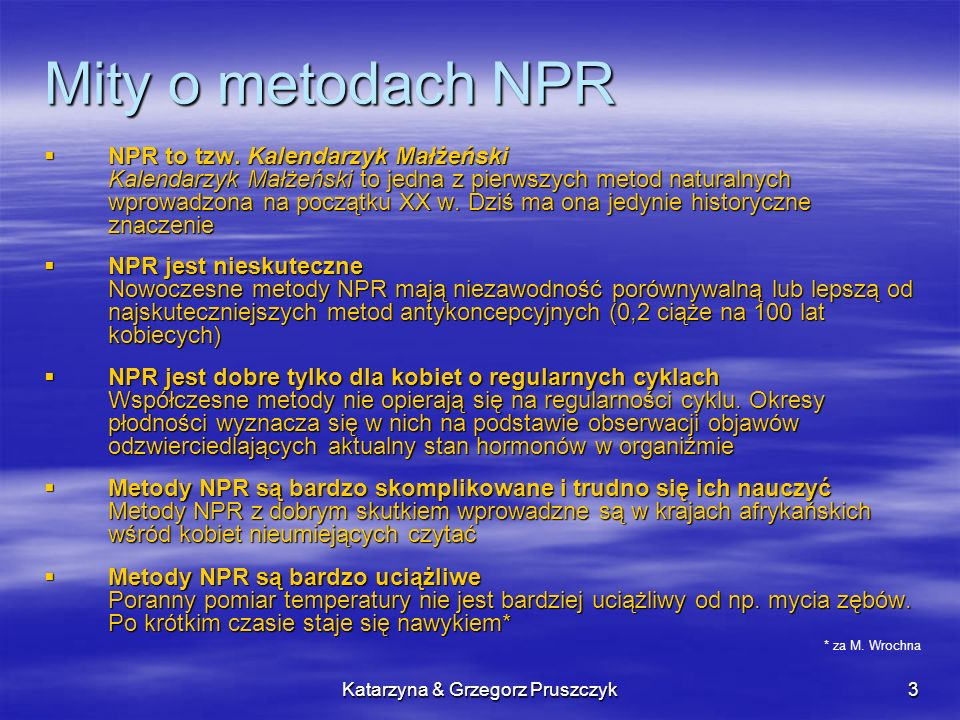 Katarzyna & Grzegorz Pruszczyk3 Mity o metodach NPR NPR to tzw. Kalendarzyk Małżeński Kalendarzyk Małżeński to jedna z pierwszych metod naturalnych wp