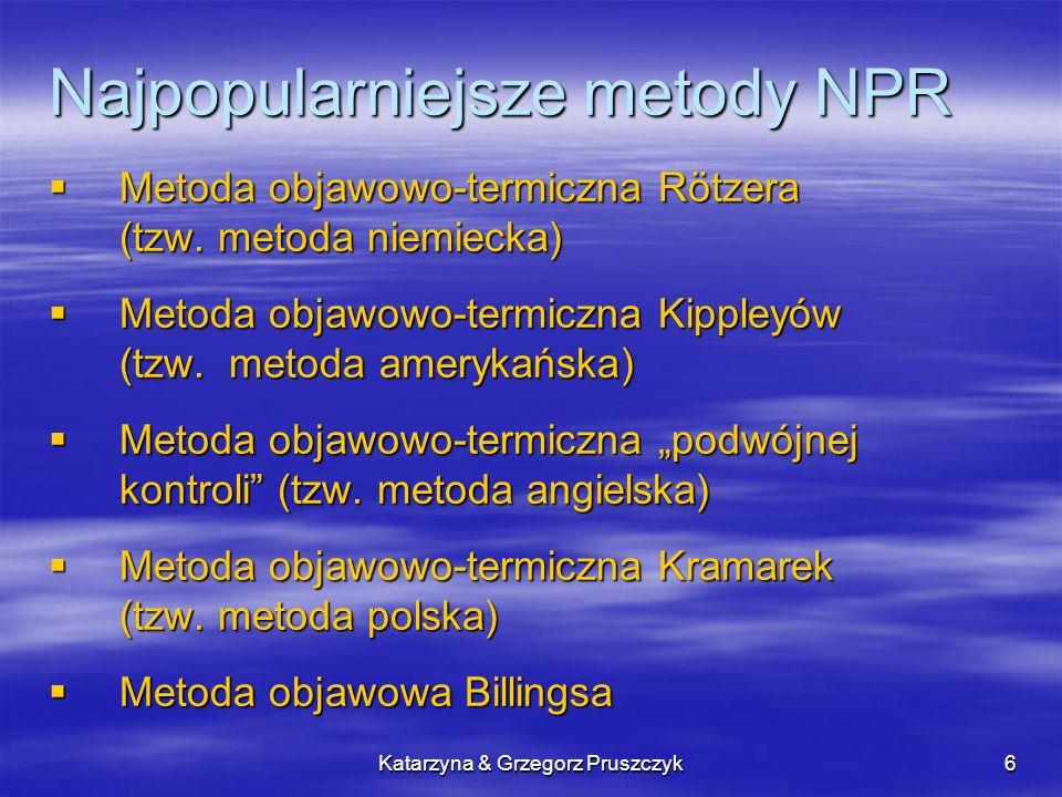 Katarzyna & Grzegorz Pruszczyk6 Najpopularniejsze metody NPR Metoda objawowo-termiczna Rötzera (tzw. metoda niemiecka) Metoda objawowo-termiczna Rötze