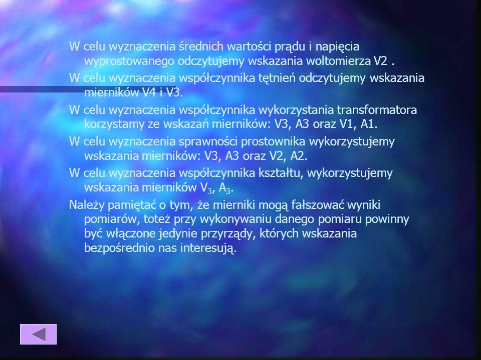 Parametry zasilacza wyznacza się na podstawie wskazań następujących przyrządów: - amperomierza elektromagnetycznego A1 – wartość skuteczna prądu w uzw