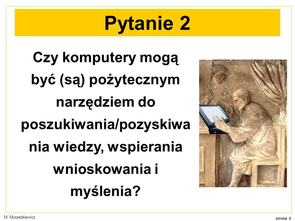 strona 9 M.Muraszkiewicz Nie ma jednoznacznej, akceptowanej przez większość, definicji wiedzy .