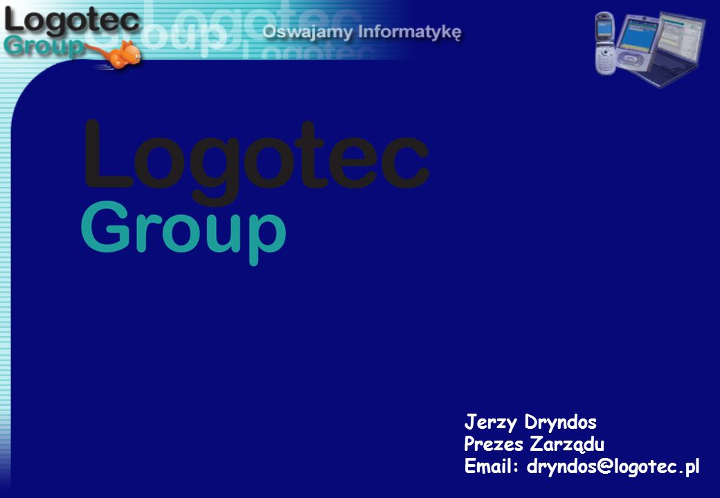Jerzy Dryndos Prezes Zarządu Email: dryndos@logotec.pl