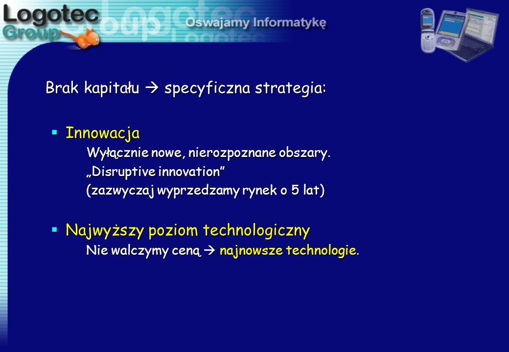 Brak kapitału specyficzna strategia: Innowacja Innowacja Wyłącznie nowe, nierozpoznane obszary. Wyłącznie nowe, nierozpoznane obszary. Disruptive inno