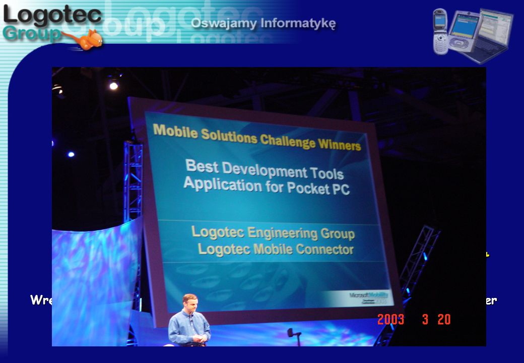 Logotec Mobile@Connector zwyciężył z cała międzynarodową w konkurencją otrzymując tytuł Best Development Tool for Pocket PC Wręczenie prestiżowych nag