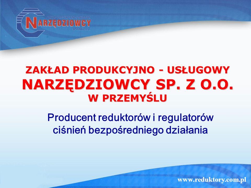 www.reduktory.com.pl Spółka posiada certyfikat o spełnianiu wymagań Systemu Zapewnienia Jakości wg normy PN-EN ISO – 9001:2001 Wyroby spółki spełniają wymagania Dyrektywy Ciśnieniowej 97/23/WE oraz wyrobów stosowanych w strefach zagrożonych wybuchem ATEX wg norm PN-EN 1127-1:2001 PN-EN 13463-1:2003