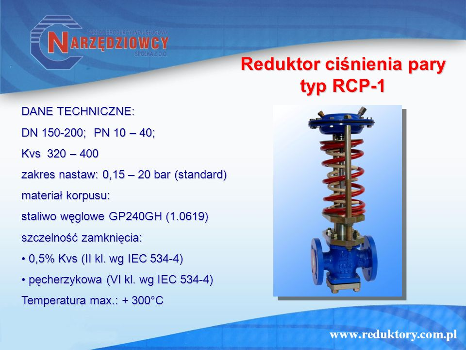 www.reduktory.com.pl Reduktor ciśnienia pary typ RCP-1 DANE TECHNICZNE: DN 150-200; PN 10 – 40; Kvs 320 – 400 zakres nastaw: 0,15 – 20 bar (standard) materiał korpusu: staliwo węglowe GP240GH (1.0619) szczelność zamknięcia: 0,5% Kvs (II kl.