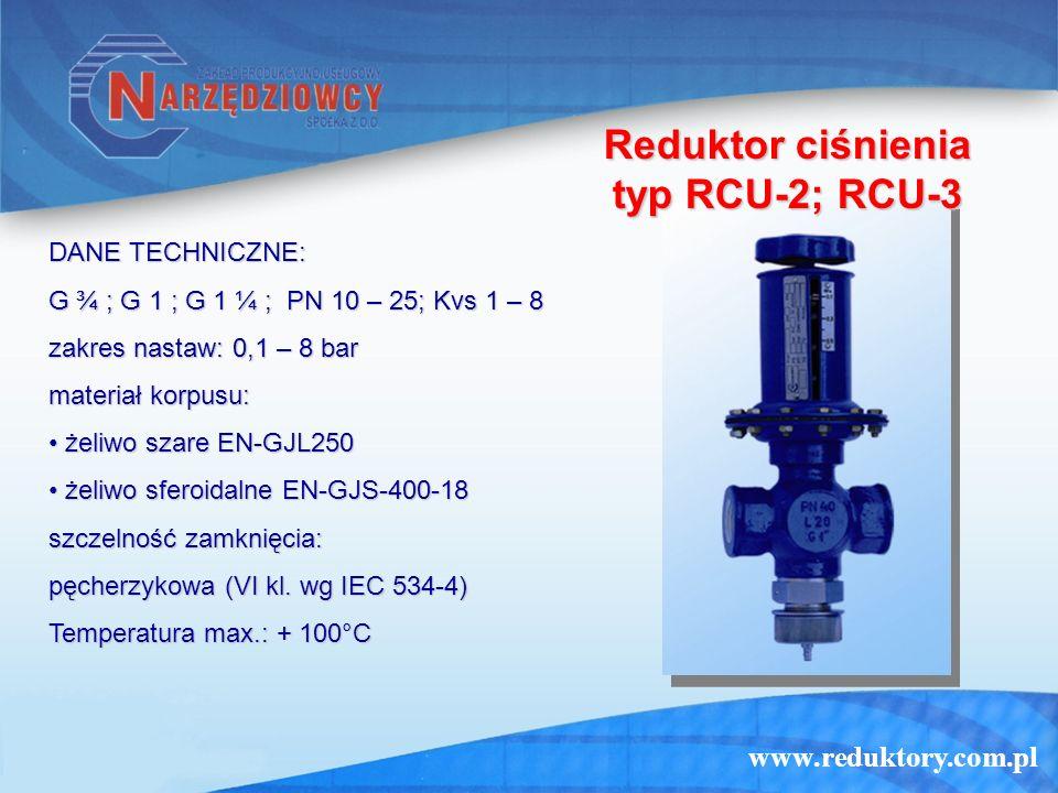 www.reduktory.com.pl Reduktor ciśnienia typ RCU-2; RCU-3 DANE TECHNICZNE: G ¾ ; G 1 ; G 1 ¼ ; PN 10 – 25; Kvs 1 – 8 zakres nastaw: 0,1 – 8 bar materia