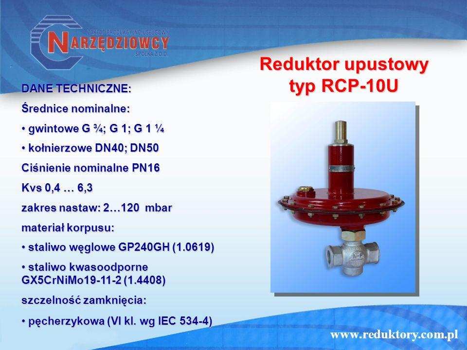 www.reduktory.com.pl Reduktor upustowy typ RCP-10U DANE TECHNICZNE: Średnice nominalne: gwintowe G ¾; G 1; G 1 ¼ gwintowe G ¾; G 1; G 1 ¼ kołnierzowe