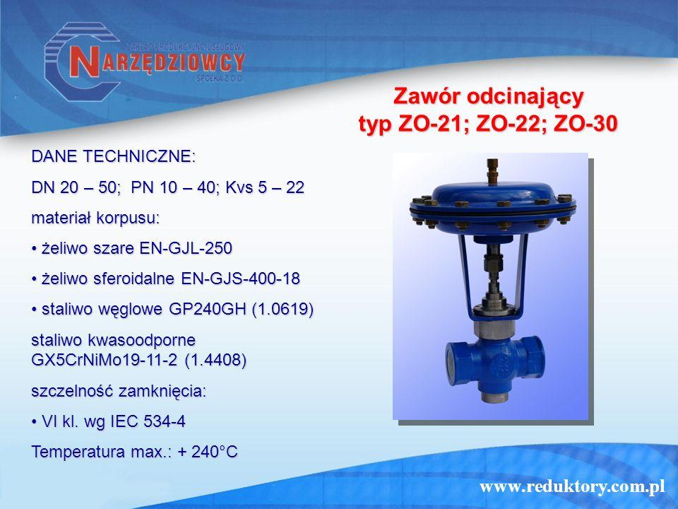www.reduktory.com.pl Zawór odcinający typ ZO-21; ZO-22; ZO-30 DANE TECHNICZNE: DN 20 – 50; PN 10 – 40; Kvs 5 – 22 materiał korpusu: żeliwo szare EN-GJ