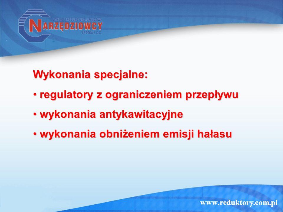 www.reduktory.com.pl Wykonania specjalne: regulatory z ograniczeniem przepływu regulatory z ograniczeniem przepływu wykonania antykawitacyjne wykonani