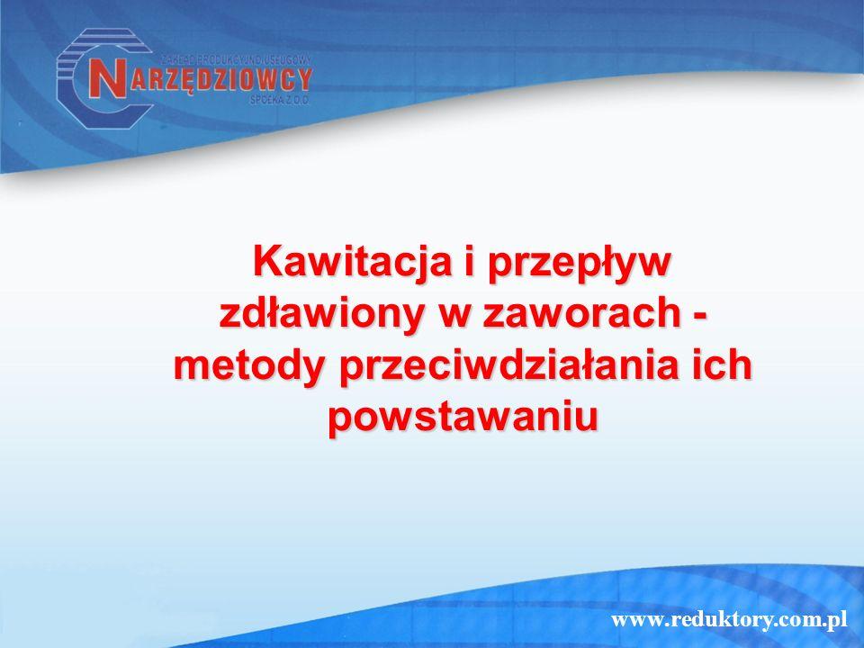 www.reduktory.com.pl Kawitacja i przepływ zdławiony w zaworach - metody przeciwdziałania ich powstawaniu