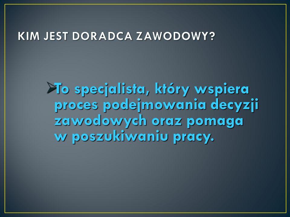 To specjalista, który wspiera proces podejmowania decyzji zawodowych oraz pomaga w poszukiwaniu pracy.