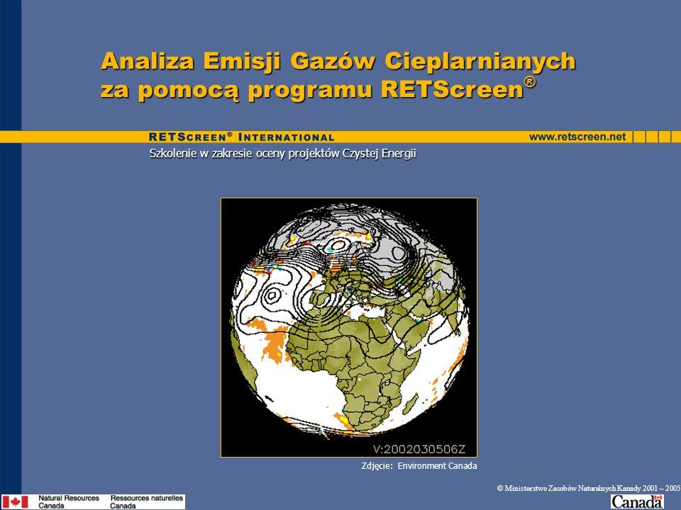 Szkolenie w zakresie oceny projektów Czystej Energii Analiza Emisji Gazów Cieplarnianych za pomocą programu RETScreen ® © Ministerstwo Zasobów Natural