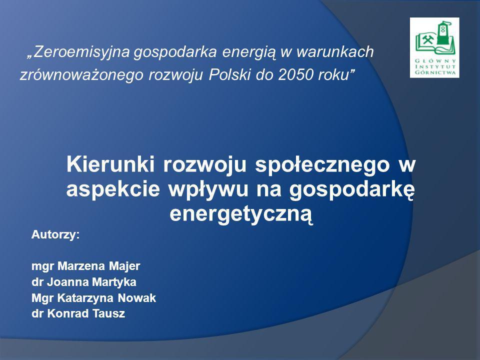 Kierunki rozwoju społecznego w aspekcie wpływu na gospodarkę energetyczną Autorzy: mgr Marzena Majer dr Joanna Martyka Mgr Katarzyna Nowak dr Konrad T