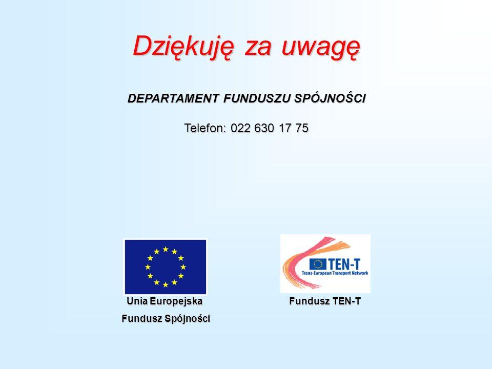 Dziękuję za uwagę DEPARTAMENT FUNDUSZU SPÓJNOŚCI Telefon: 022 630 17 75 Unia Europejska Fundusz Spójności Fundusz Spójności Fundusz TEN-T Fundusz TEN-T