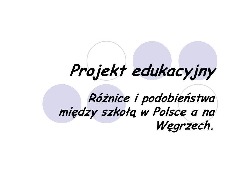 Projekt edukacyjny Różnice i podobieństwa między szkołą w Polsce a na Węgrzech.