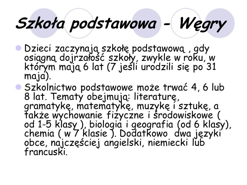 Szkoła podstawowa - Węgry Dzieci zaczynają szkołę podstawową, gdy osiągną dojrzałość szkoły, zwykle w roku, w którym mają 6 lat (7 jeśli urodzili się po 31 maja).