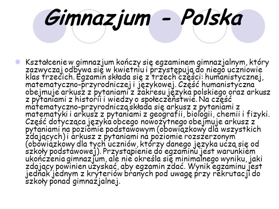Gimnazjum - Polska Kształcenie w gimnazjum kończy się egzaminem gimnazjalnym, który zazwyczaj odbywa się w kwietniu i przystępują do niego uczniowie klas trzecich.