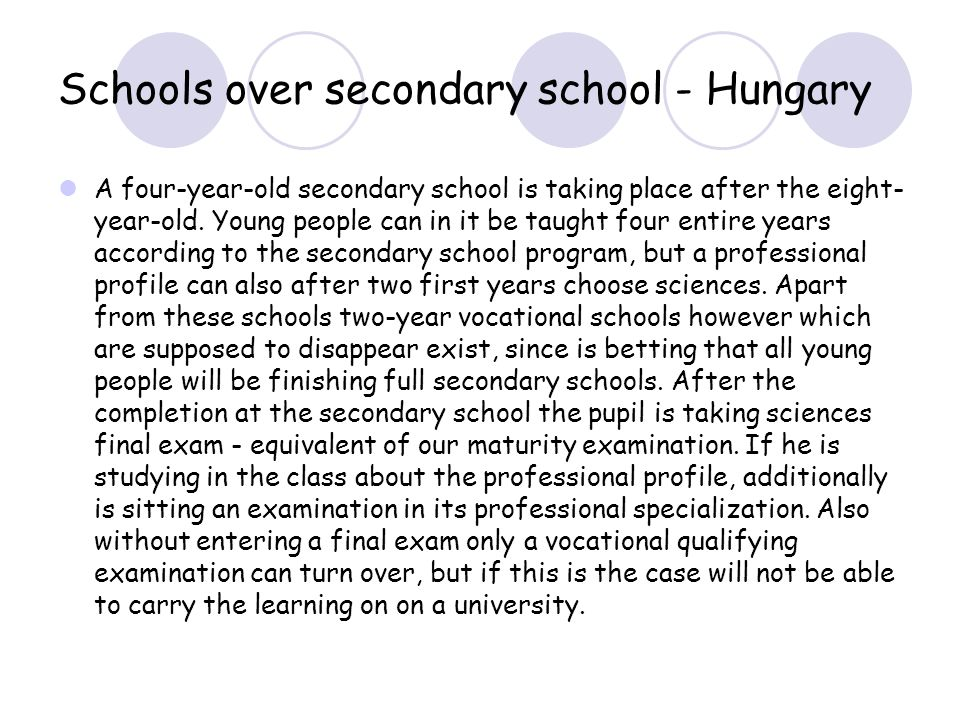 Schools over secondary school - Hungary A four-year-old secondary school is taking place after the eight- year-old. Young people can in it be taught f