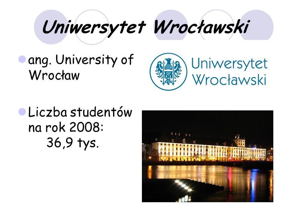 Uniwersytet Wrocławski ang. University of Wrocław Liczba studentów na rok 2008: 36,9 tys.