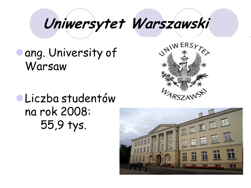 Uniwersytet Warszawski ang. University of Warsaw Liczba studentów na rok 2008: 55,9 tys.