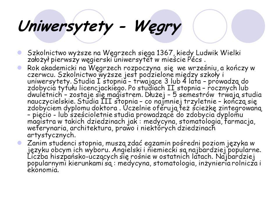 Uniwersytety - Węgry Szkolnictwo wyższe na Węgrzech sięga 1367, kiedy Ludwik Wielki założył pierwszy węgierski uniwersytet w mieście Pécs.