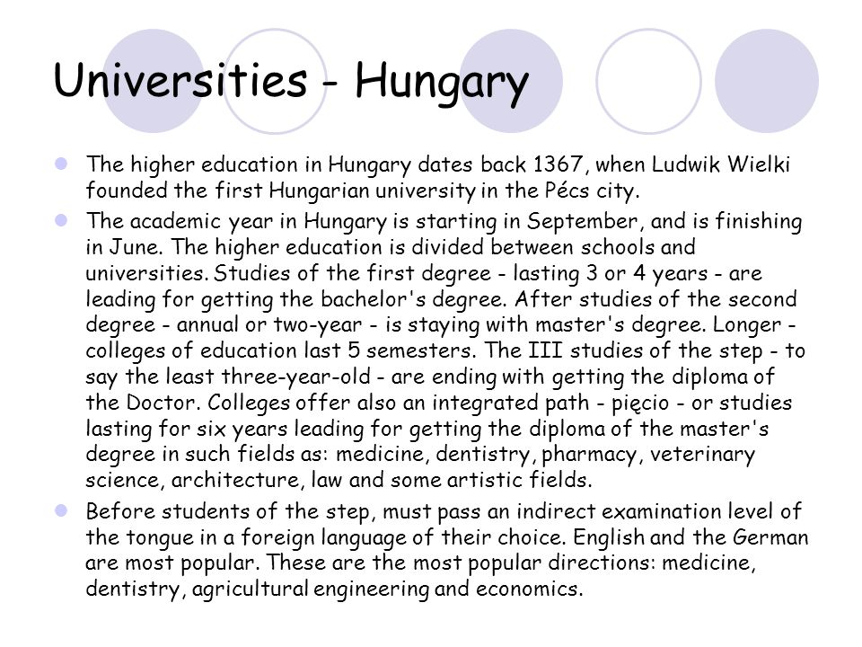 Universities - Hungary The higher education in Hungary dates back 1367, when Ludwik Wielki founded the first Hungarian university in the Pécs city. Th
