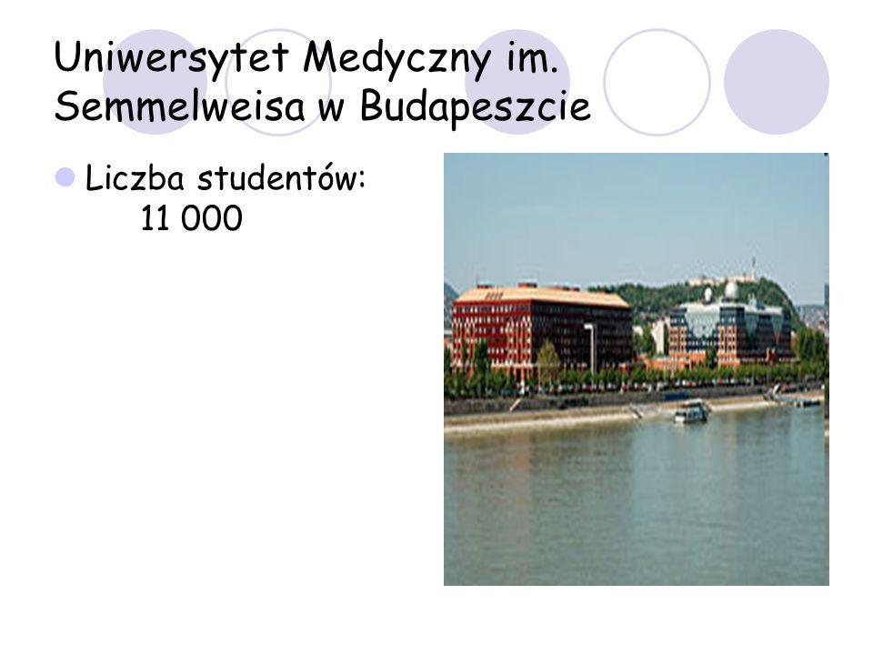 Uniwersytet Medyczny im. Semmelweisa w Budapeszcie Liczba studentów: 11 000