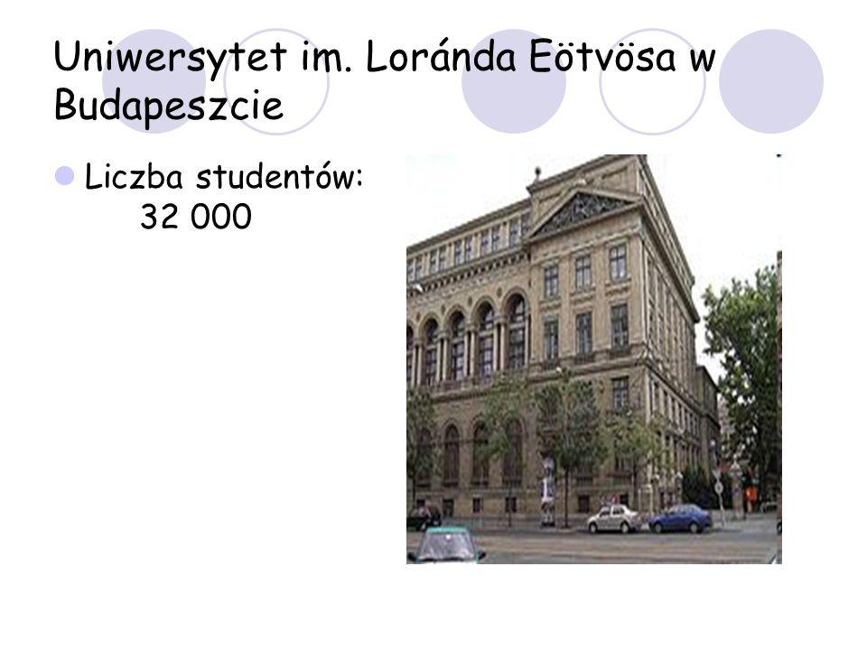 Uniwersytet im. Loránda Eötvösa w Budapeszcie Liczba studentów: 32 000