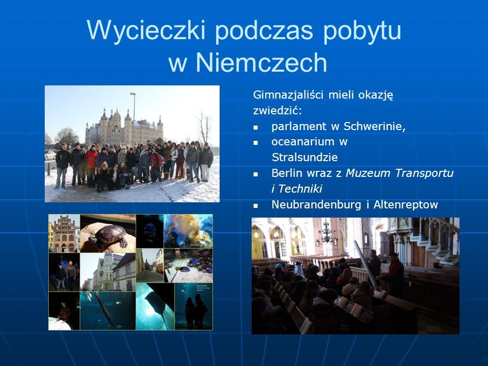 Wycieczki podczas pobytu w Niemczech Gimnazjaliści mieli okazję zwiedzić: parlament w Schwerinie, oceanarium w Stralsundzie Berlin wraz z Muzeum Transportu i Techniki Neubrandenburg i Altenreptow