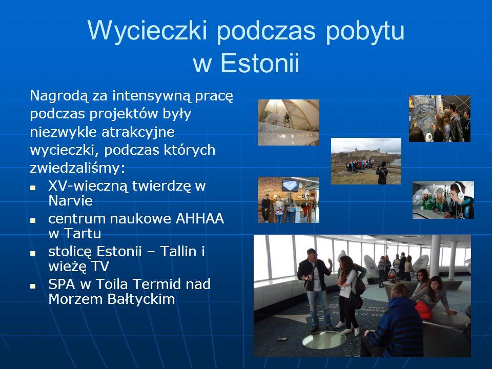Wycieczki podczas pobytu w Estonii Nagrodą za intensywną pracę podczas projektów były niezwykle atrakcyjne wycieczki, podczas których zwiedzaliśmy: XV-wieczną twierdzę w Narvie centrum naukowe AHHAA w Tartu stolicę Estonii – Tallin i wieżę TV SPA w Toila Termid nad Morzem Bałtyckim