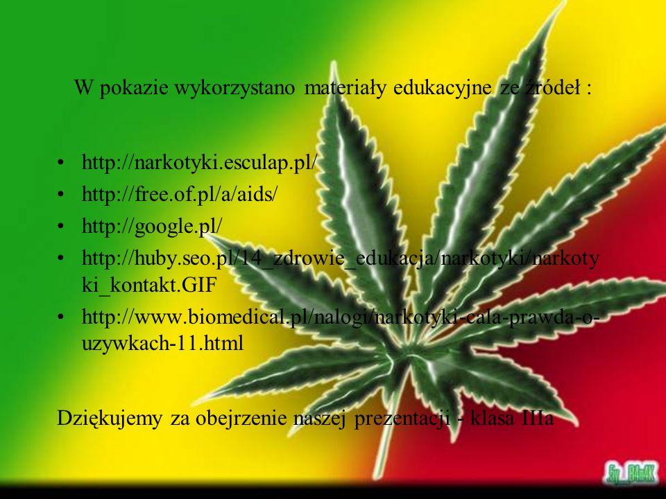 W pokazie wykorzystano materiały edukacyjne ze źródeł : http://narkotyki.esculap.pl/ http://free.of.pl/a/aids/ http://google.pl/ http://huby.seo.pl/14