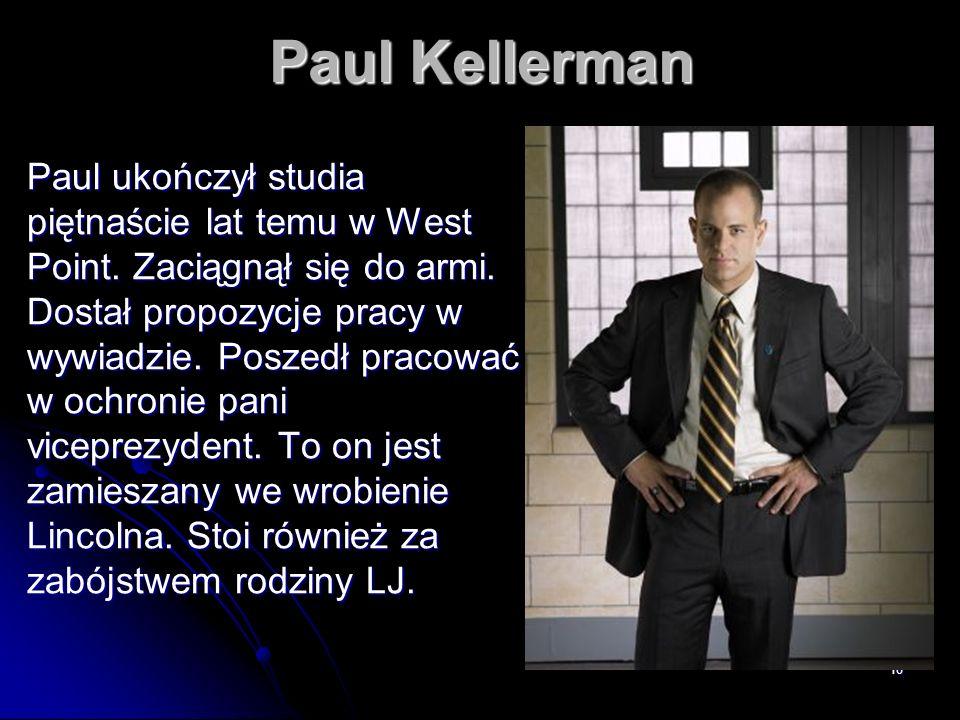 18 Paul Kellerman Paul ukończył studia piętnaście lat temu w West Point. Zaciągnął się do armi. Dostał propozycje pracy w wywiadzie. Poszedł pracować
