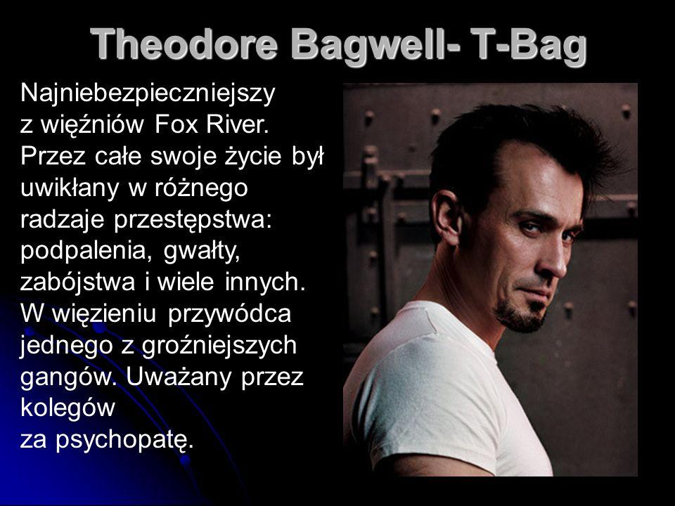 19 Theodore Bagwell- T-Bag Najniebezpieczniejszy z więźniów Fox River. Przez całe swoje życie był uwikłany w różnego radzaje przestępstwa: podpalenia,