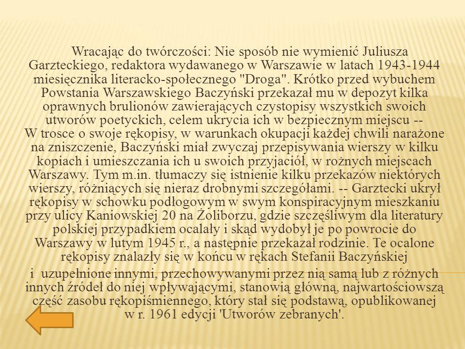 Wracając do twórczości: Nie sposób nie wymienić Juliusza Garzteckiego, redaktora wydawanego w Warszawie w latach 1943-1944 miesięcznika literacko-społecznego Droga .